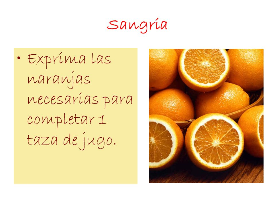 Sangria Exprima las naranjas necesarias para completar 1 taza de jugo.