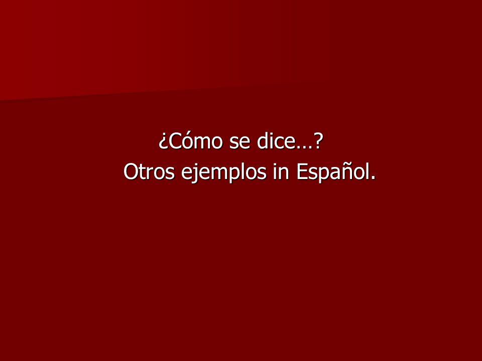 ¿Cómo se dice…? Otros ejemplos in Español.