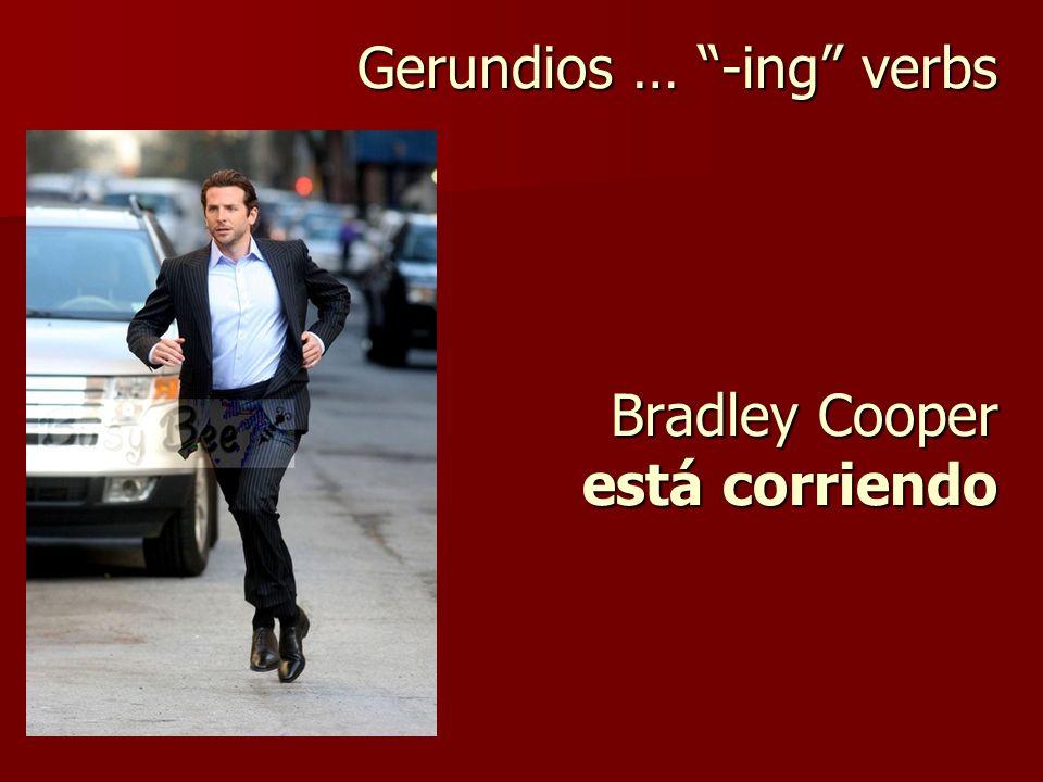 Gerundios … -ing verbs Bradley Cooper está corriendo