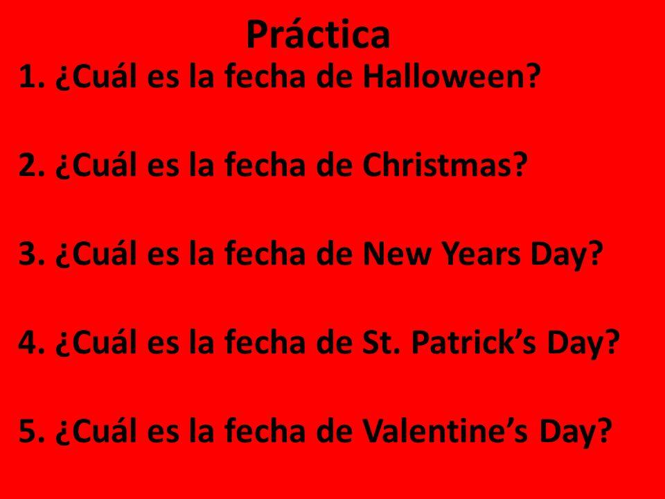1. ¿Cuál es la fecha de Halloween? 2. ¿Cuál es la fecha de Christmas? 3. ¿Cuál es la fecha de New Years Day? 4. ¿Cuál es la fecha de St. Patricks Day?
