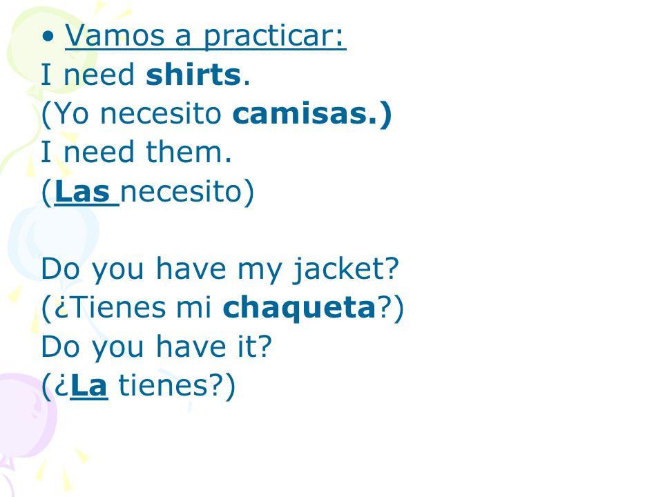 Vamos a practicar: I need shirts. (Yo necesito camisas.) I need them.