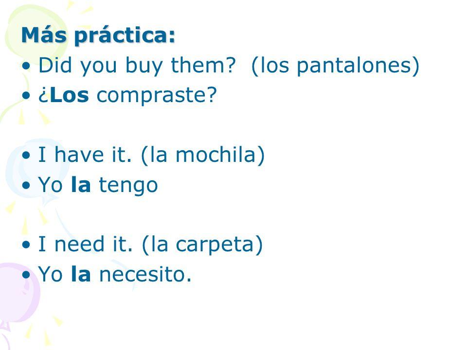 Más práctica: Did you buy them. (los pantalones) ¿Los compraste.