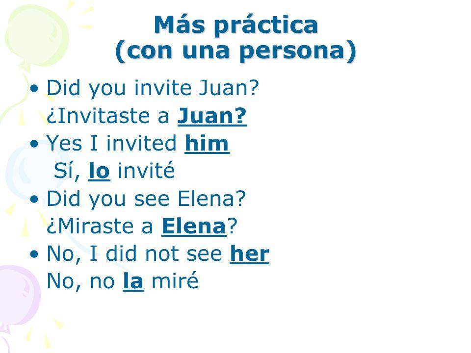 Más práctica (con una persona) Did you invite Juan.