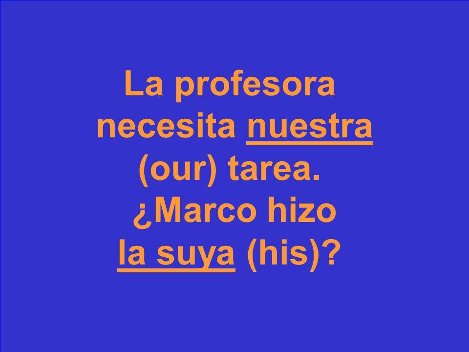 La profesora necesita _______ (our) tarea. ¿Marco hizo ______ (his)