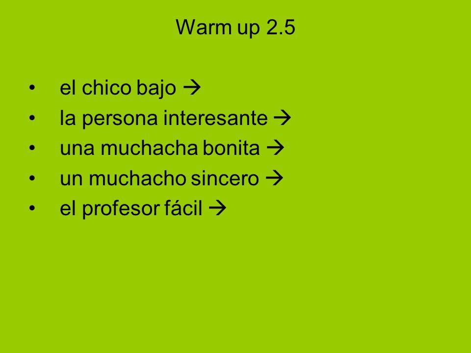 Warm up 2.5 el chico bajo la persona interesante una muchacha bonita un muchacho sincero el profesor fácil