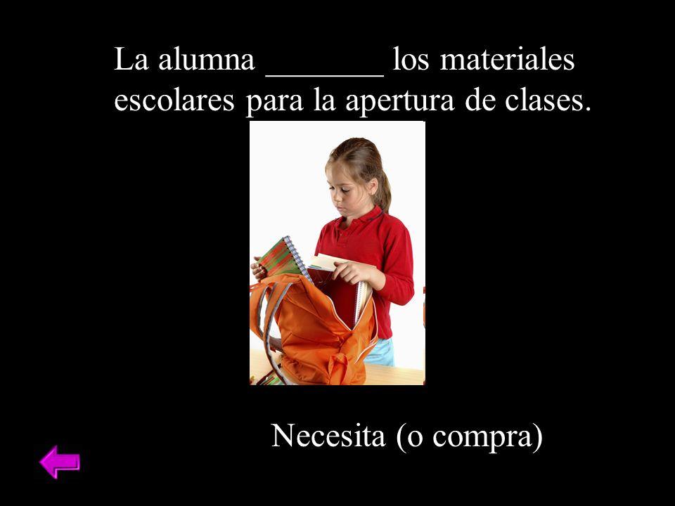 La alumna _______ los materiales escolares para la apertura de clases. Necesita (o compra)