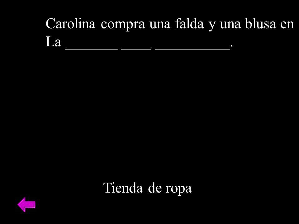Tienda de ropa Carolina compra una falda y una blusa en La _______ ____ __________.