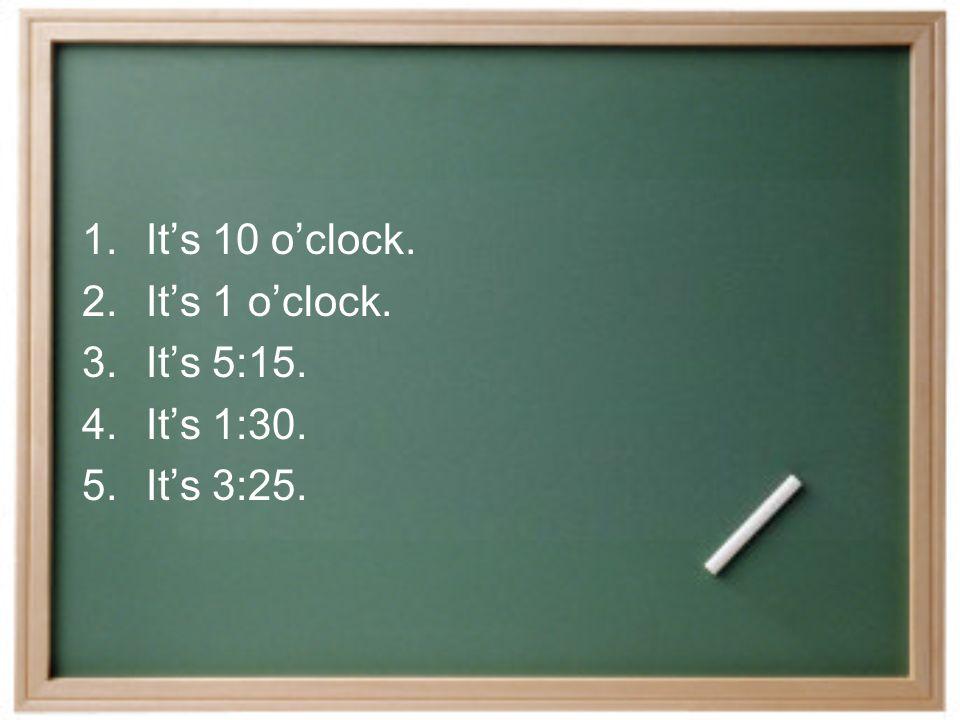 Warm up 2.6 1.Son las diez.2.Es la una. 3.Son las cinco y cuarto.