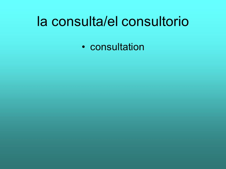 la consulta/el consultorio consultation