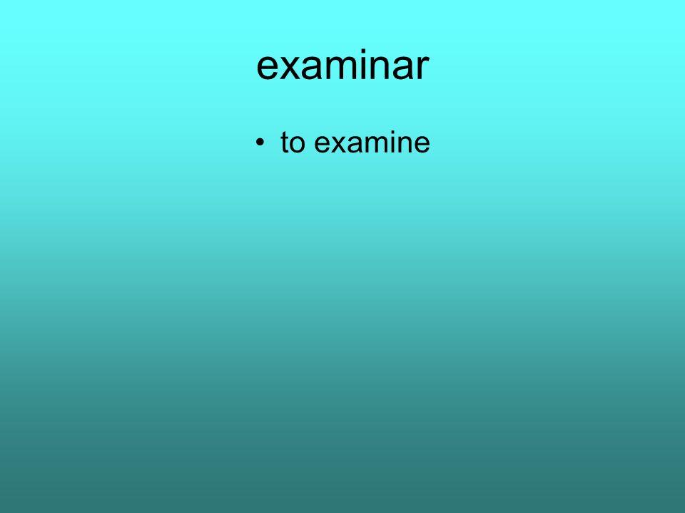 examinar to examine