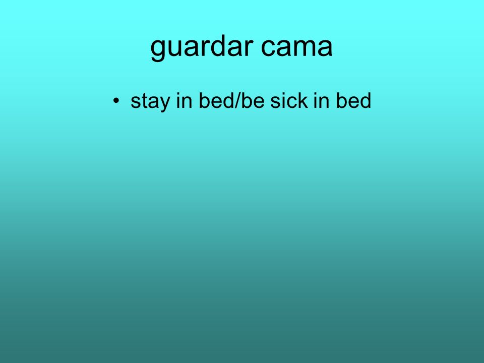 guardar cama stay in bed/be sick in bed