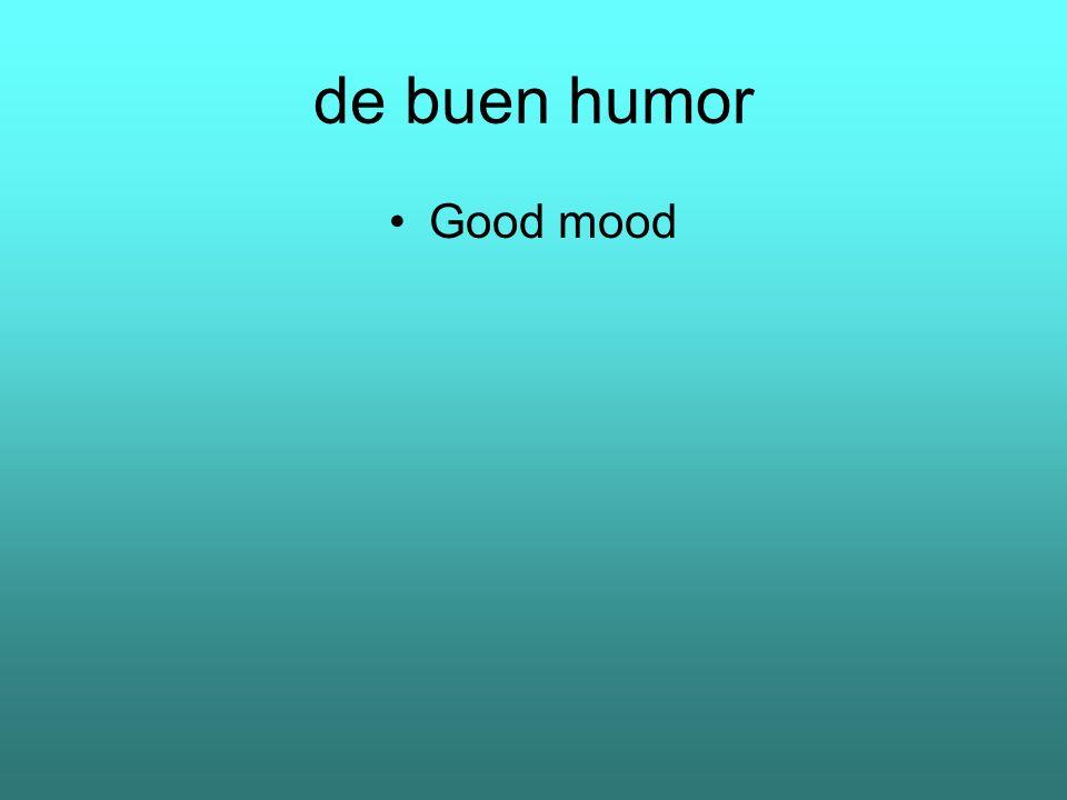 de buen humor Good mood