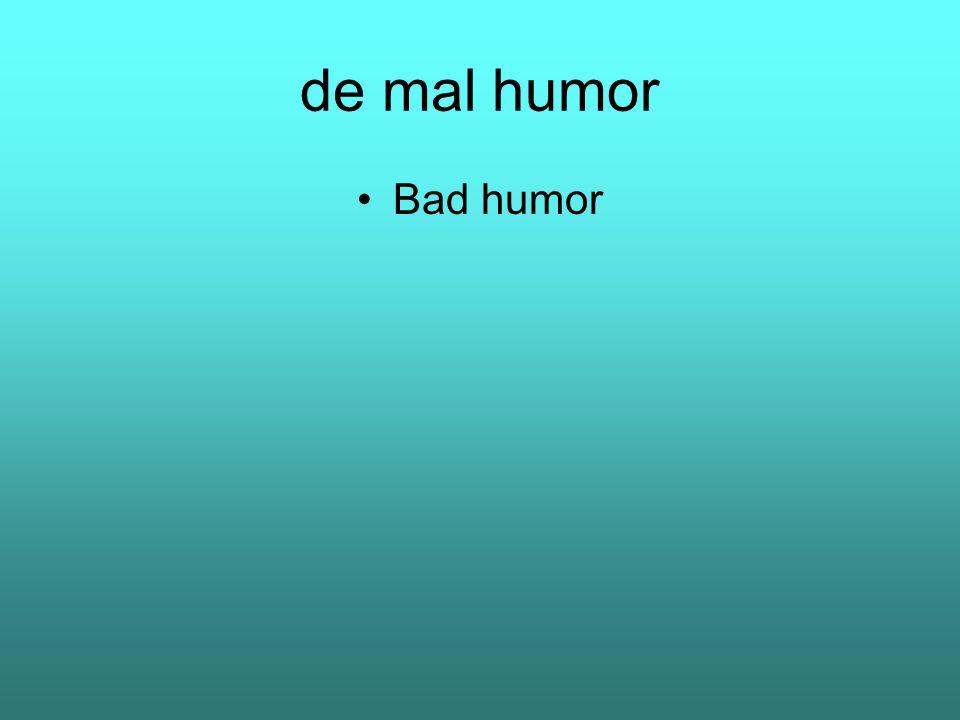 de mal humor Bad humor