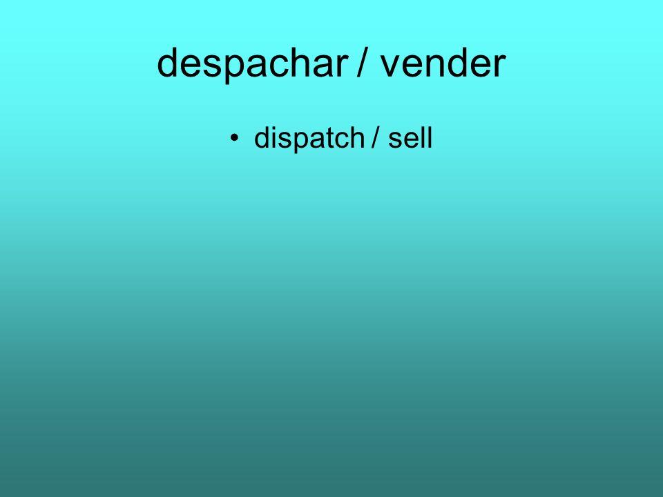 despachar / vender dispatch / sell