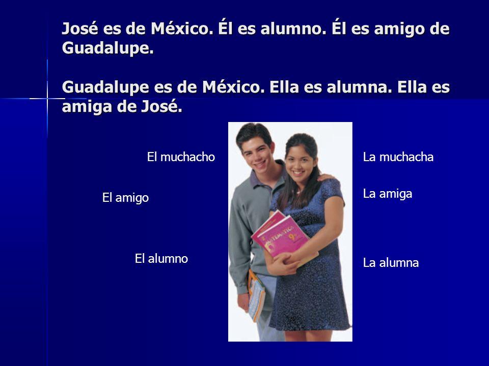 José es de México.Él es alumno. Él es amigo de Guadalupe.