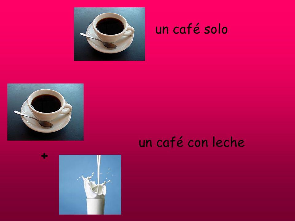 un café solo un café con leche +