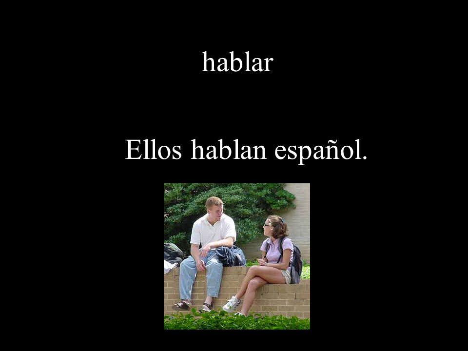hablar Ellos hablan español.