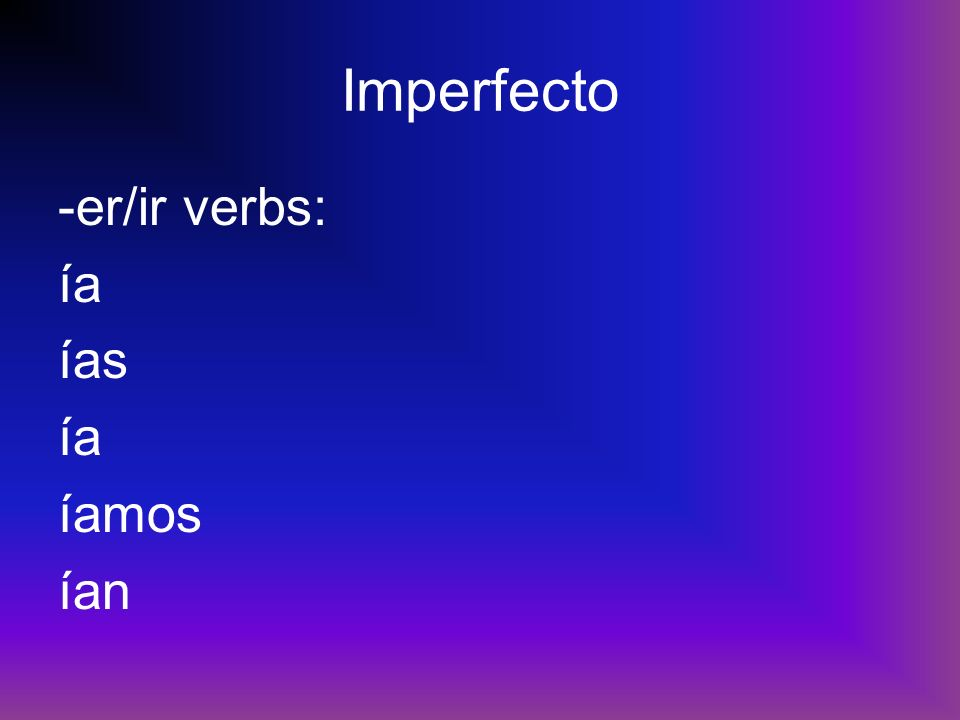 Imperfecto -er/ir verbs: ía ías ía íamos ían
