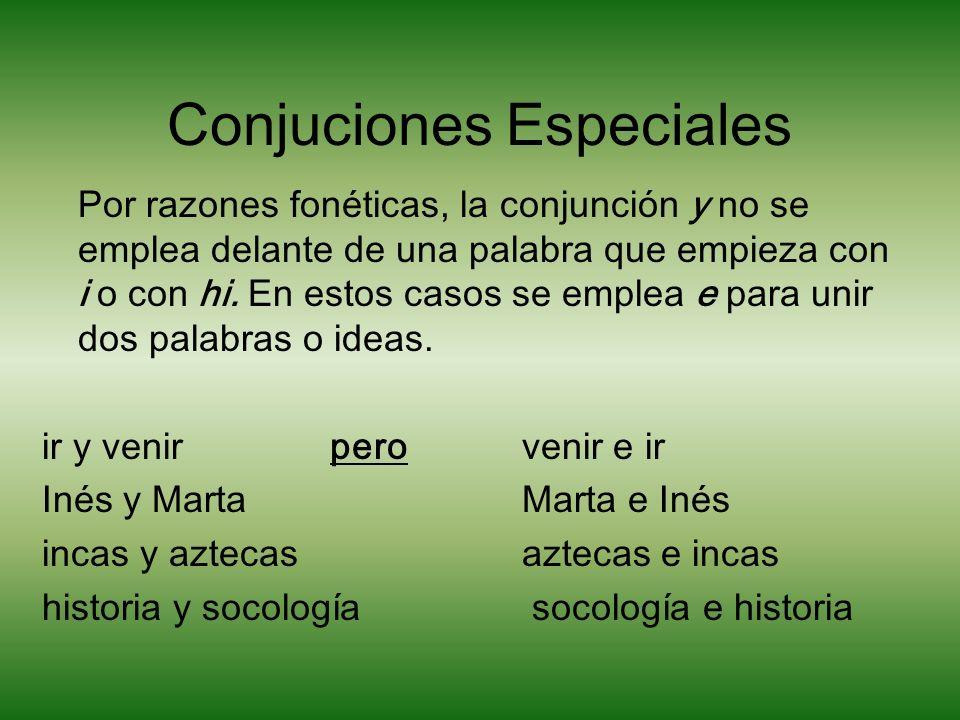 Conjuciones Especiales Por razones fonéticas, la conjunción y no se emplea delante de una palabra que empieza con i o con hi.