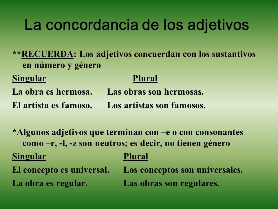La concordancia de los adjetivos **RECUERDA: Los adjetivos concuerdan con los sustantivos en número y género Singular Plural La obra es hermosa.