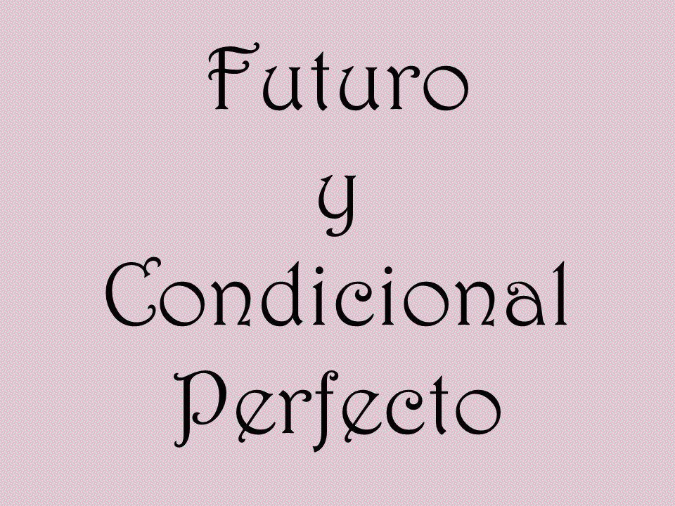 Futuro y Condicional Perfecto