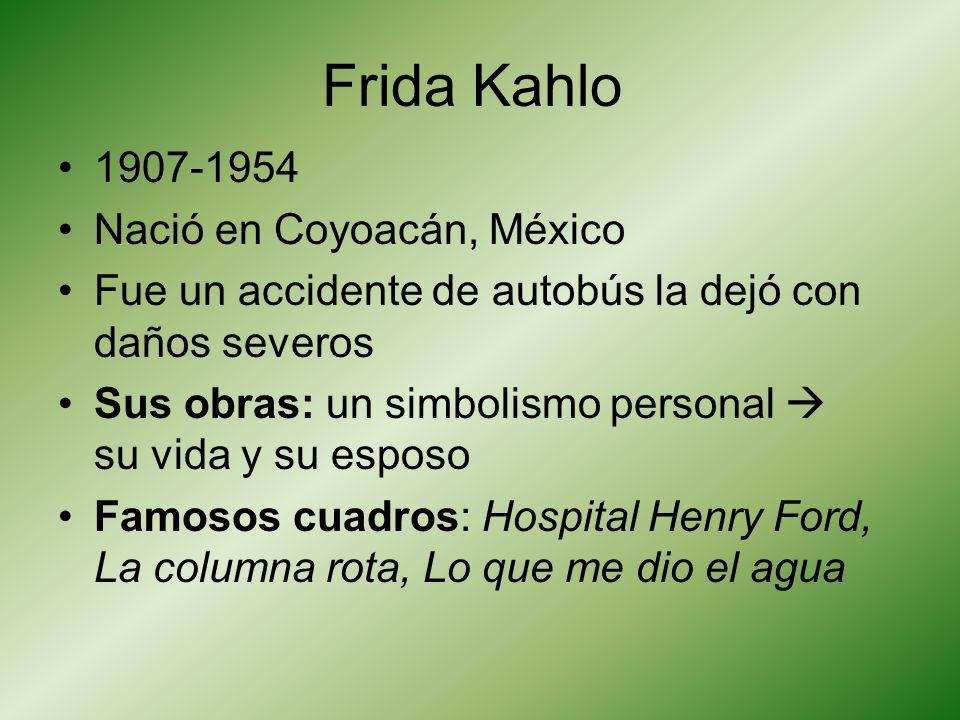 1907-1954 Nació en Coyoacán, México Fue un accidente de autobús la dejó con daños severos Sus obras: un simbolismo personal su vida y su esposo Famoso