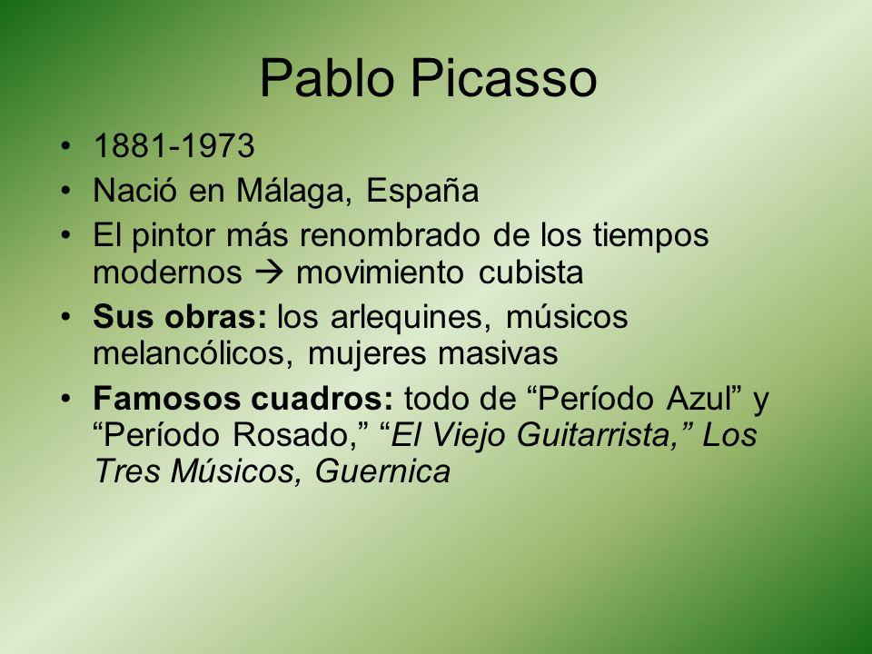 1881-1973 Nació en Málaga, España El pintor más renombrado de los tiempos modernos movimiento cubista Sus obras: los arlequines, músicos melancólicos,