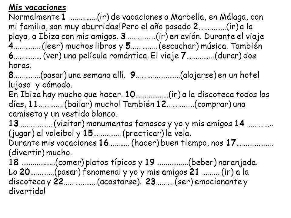 Mis vacaciones Normalmente 1 ……………(ir) de vacaciones a Marbella, en Málaga, con mi familia, son muy aburridas! Pero el año pasado 2……………(ir) a la play