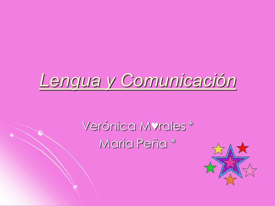 Lengua y Comunicación Verónica Mrales * Maria Peña *