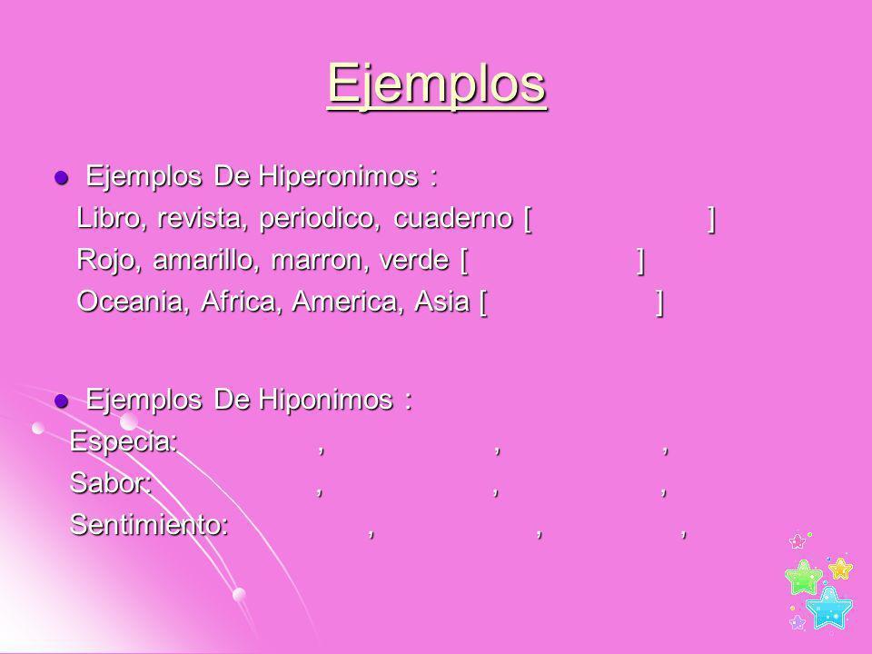 Ejemplos Ejemplos De Hiperonimos : Ejemplos De Hiperonimos : Libro, revista, periodico, cuaderno [ ] Libro, revista, periodico, cuaderno [ ] Rojo, ama