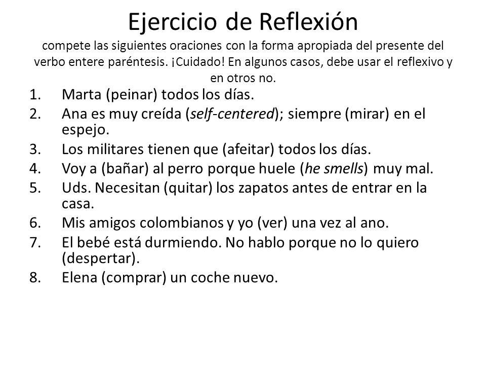 Ejercicio de Reflexión compete las siguientes oraciones con la forma apropiada del presente del verbo entere paréntesis. ¡Cuidado! En algunos casos, d