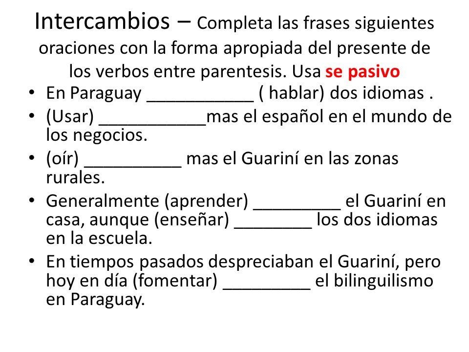 Intercambios – Completa las frases siguientes oraciones con la forma apropiada del presente de los verbos entre parentesis. Usa se pasivo En Paraguay