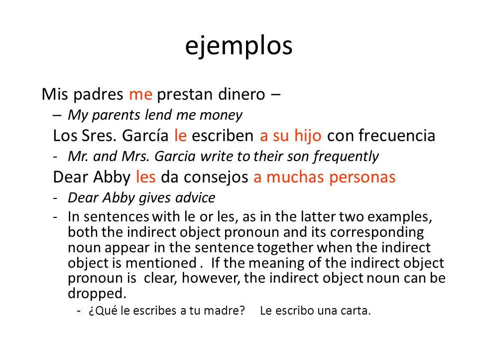 ejemplos Mis padres me prestan dinero – – My parents lend me money Los Sres. García le escriben a su hijo con frecuencia -Mr. and Mrs. Garcia write to