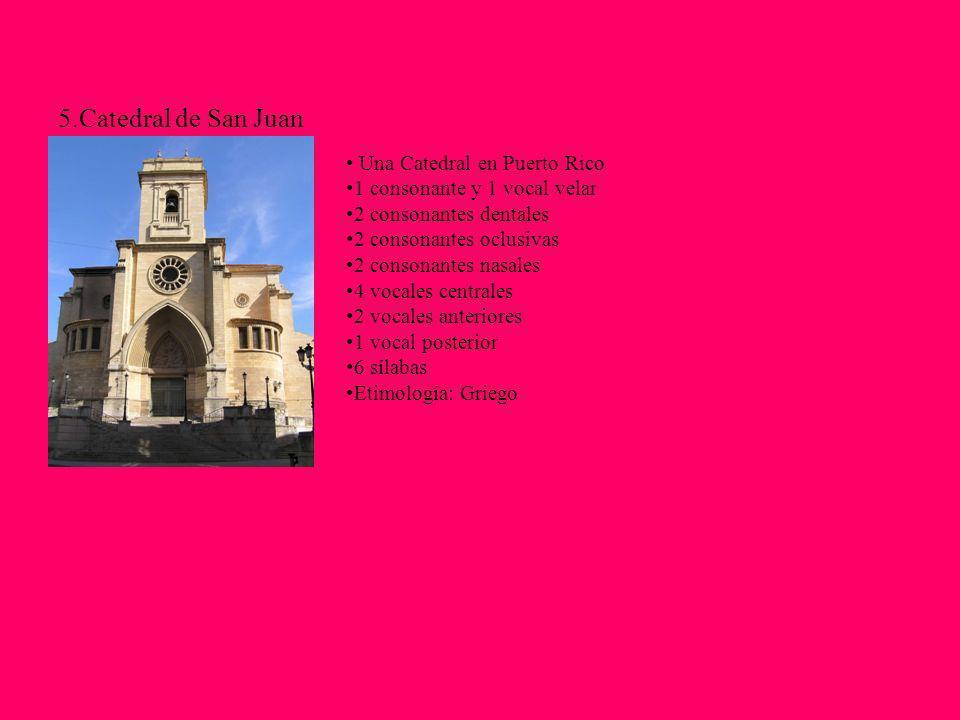 5.Catedral de San Juan Una Catedral en Puerto Rico 1 consonante y 1 vocal velar 2 consonantes dentales 2 consonantes oclusivas 2 consonantes nasales 4