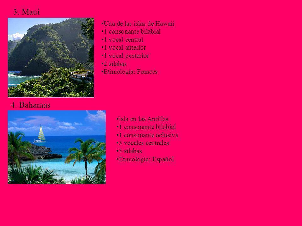 3. Maui 4. Bahamas Una de las islas de Hawaii 1 consonante bilabial 1 vocal central 1 vocal anterior 1 vocal posterior 2 sílabas Etimología: Francés I