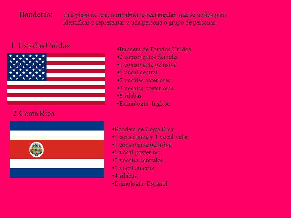Banderas: Una pieza de tela, normalmente rectangular, que se utiliza para identificar o representar a una persona o grupo de personas. 1. Estados Unid