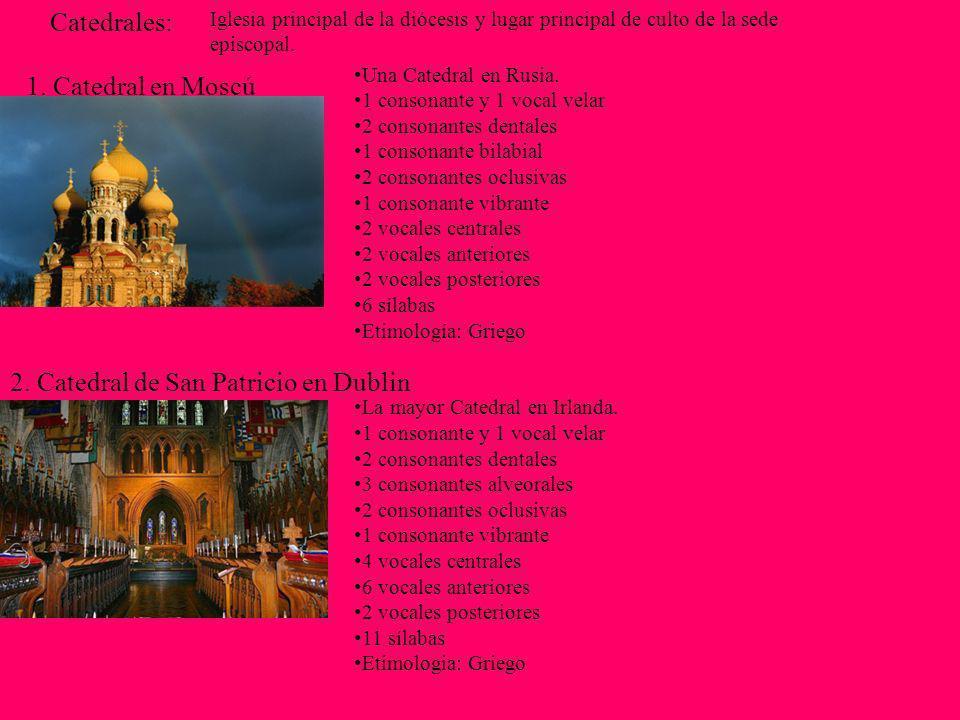 Catedrales: Iglesia principal de la diócesis y lugar principal de culto de la sede episcopal. 1. Catedral en Moscú 2. Catedral de San Patricio en Dubl