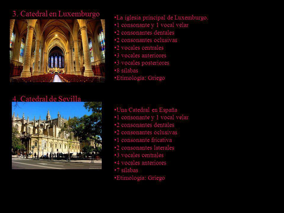 3. Catedral en Luxemburgo 4. Catedral de Sevilla La iglesia principal de Luxemburgo. 1 consonante y 1 vocal velar 2 consonantes dentales 2 consonantes