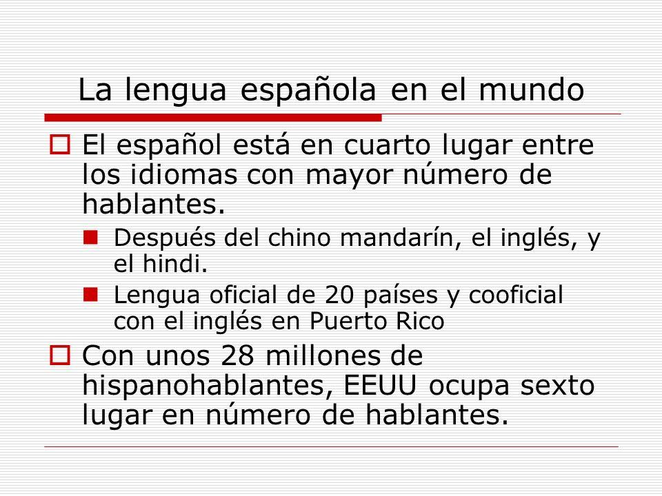 El español está en cuarto lugar entre los idiomas con mayor número de hablantes. Después del chino mandarín, el inglés, y el hindi. Lengua oficial de