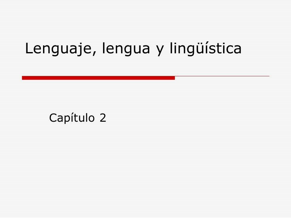Lenguaje, lengua y lingüística Capítulo 2