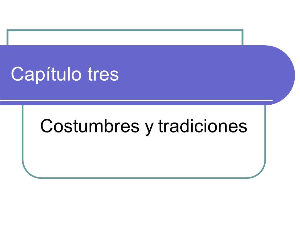 Capítulo tres Costumbres y tradiciones