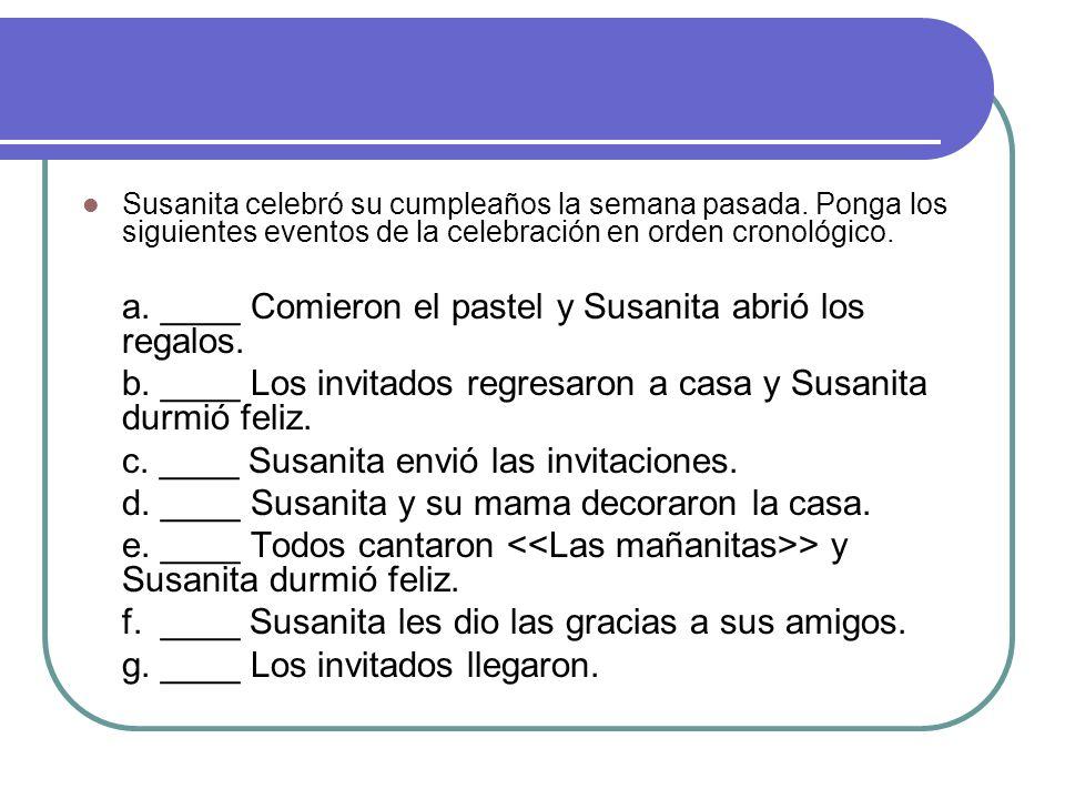 Susanita celebró su cumpleaños la semana pasada. Ponga los siguientes eventos de la celebración en orden cronológico. a. ____ Comieron el pastel y Sus