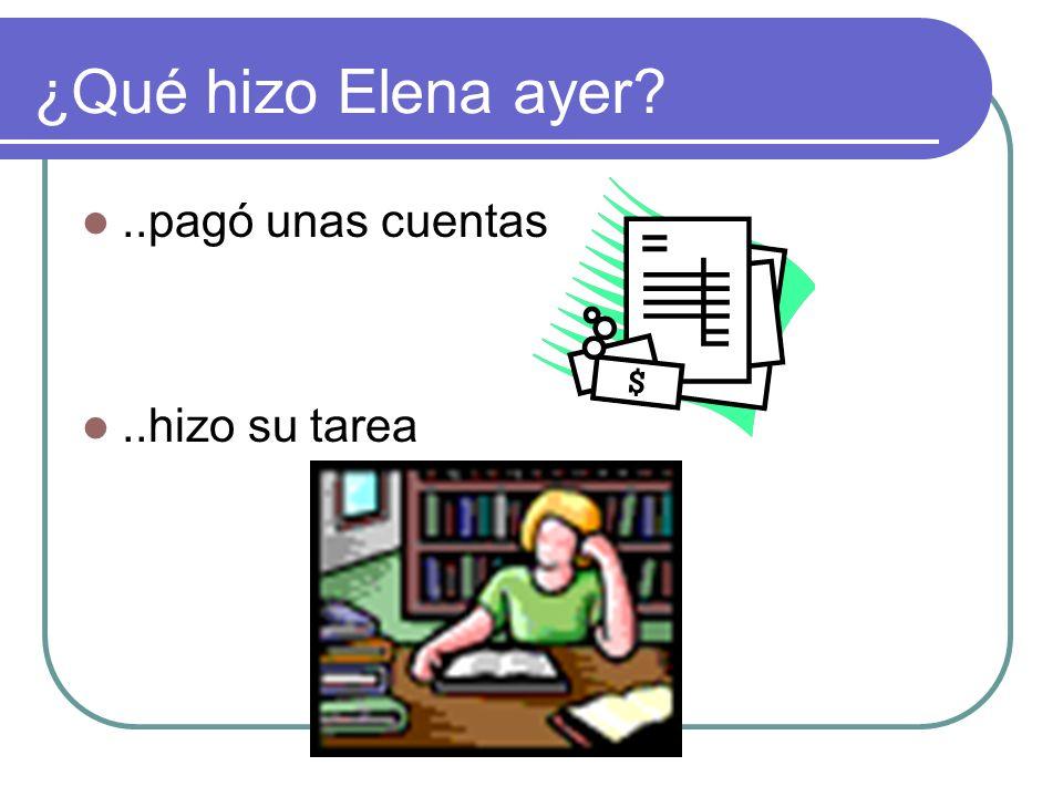 ¿Qué hizo Elena ayer?..pagó unas cuentas..hizo su tarea