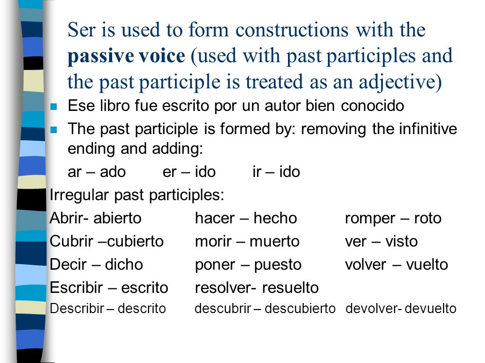 Ser is used to form constructions with the passive voice (used with past participles and the past participle is treated as an adjective) n Ese libro f