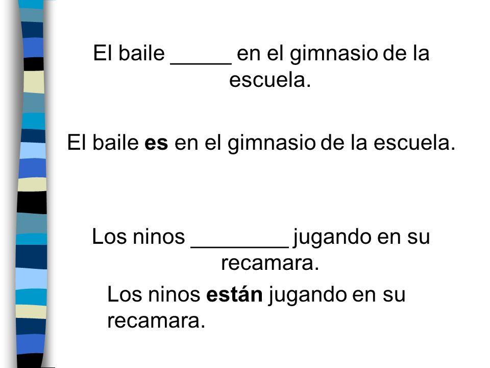 El baile _____ en el gimnasio de la escuela. El baile es en el gimnasio de la escuela.