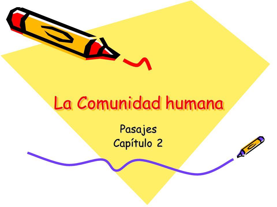 La comunidad humana Todos pertenecemos a varias comunidades humanas, pero las categorías y factores que se usan para determinar esas comunidades son muy diversas y variadas