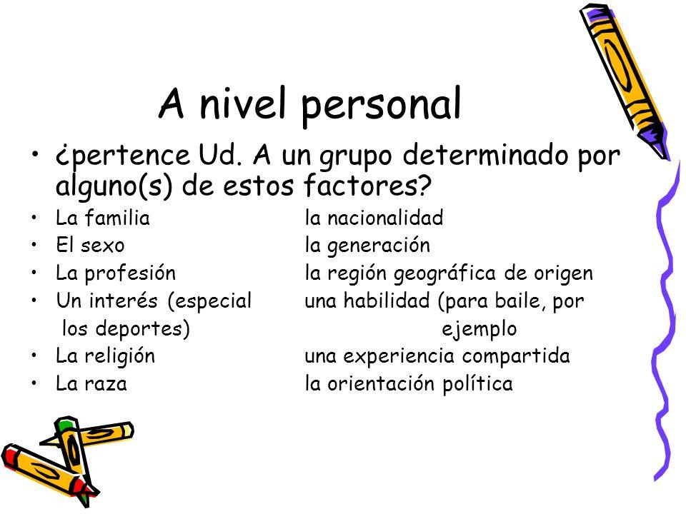 A nivel personal ¿pertence Ud. A un grupo determinado por alguno(s) de estos factores? La familiala nacionalidad El sexola generación La profesiónla r