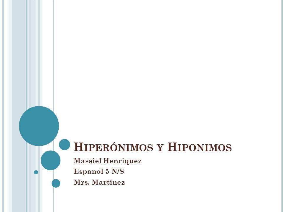 H IPERÓNIMOS Y H IPONIMOS Massiel Henriquez Espanol 5 N/S Mrs. Martinez
