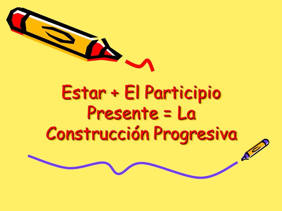 Estar + El Participio Presente = La Construcción Progresiva