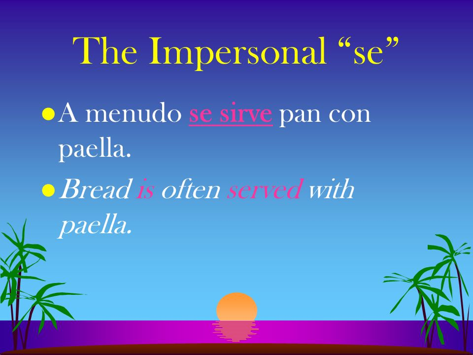 The Impersonal se l Se habla español. l Spanish is spoken here.